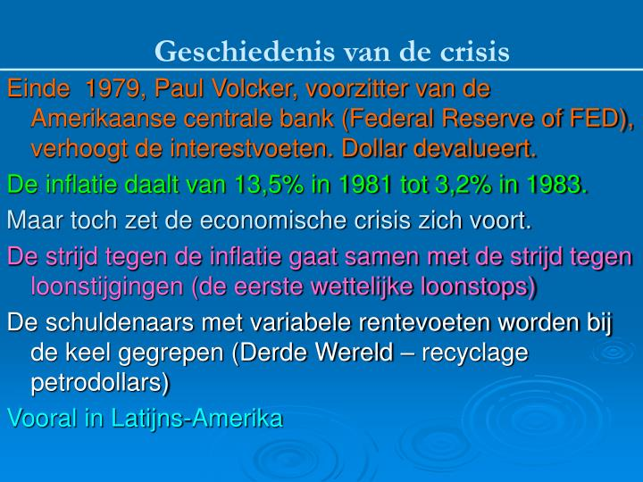 Einde  1979, Paul Volcker, voorzitter van de Amerikaanse centrale bank (Federal Reserve of FED), verhoogt de interestvoeten. Dollar devalueert.