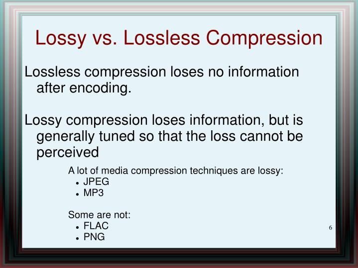 Lossless compression loses no information after encoding.