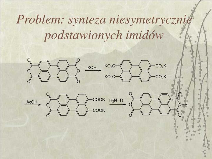 Problem: synteza niesymetrycznie podstawionych imidów