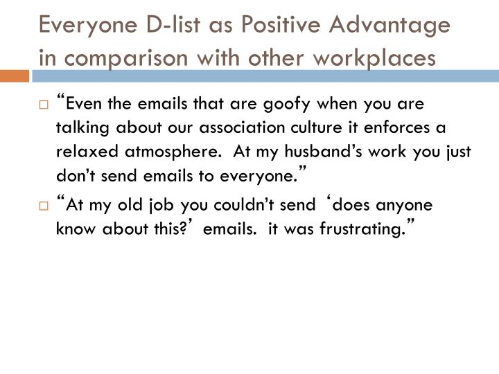 Everyone D-list as Positive Advantage in comparison with other workplaces