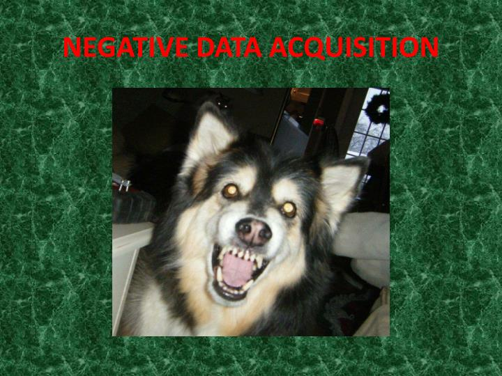 NEGATIVE DATA ACQUISITION