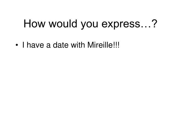 How would you express…?