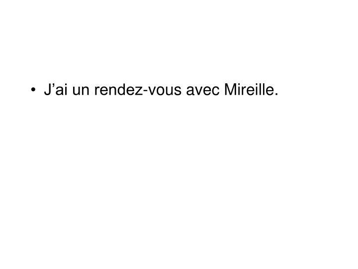 J'ai un rendez-vous avec Mireille.