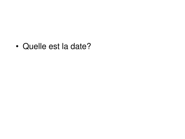 Quelle est la date?