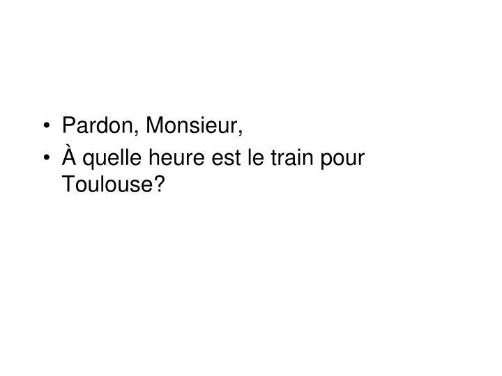 Pardon, Monsieur,