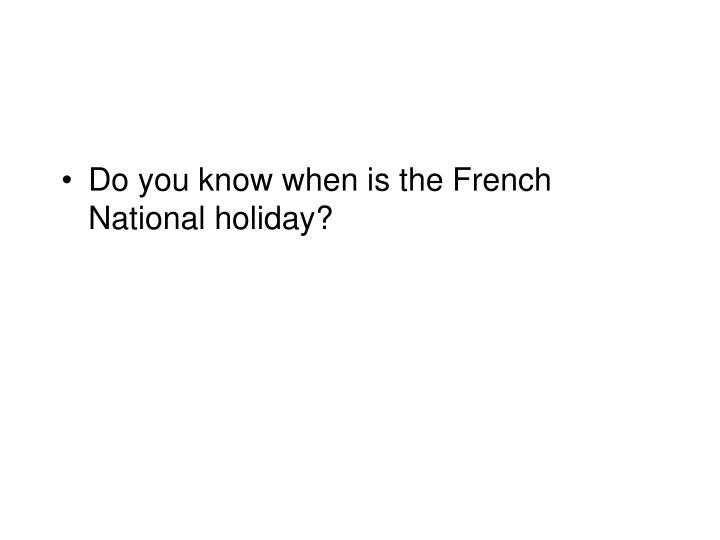 Do you know when is the French National holiday?