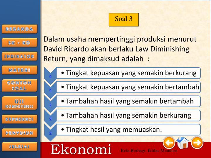 Dalam usaha mempertinggi produksi menurut David Ricardo akan berlaku Law Diminishing Return, yang dimaksud adalah  :