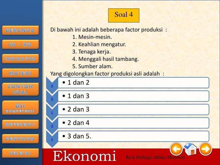 Di bawah ini adalah beberapa factor produksi  :