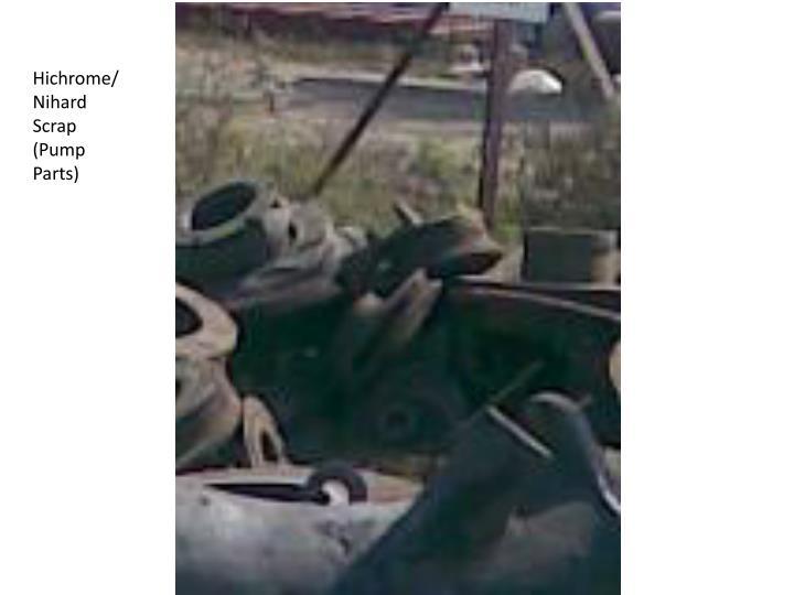 Hichrome/Nihard Scrap (Pump Parts)