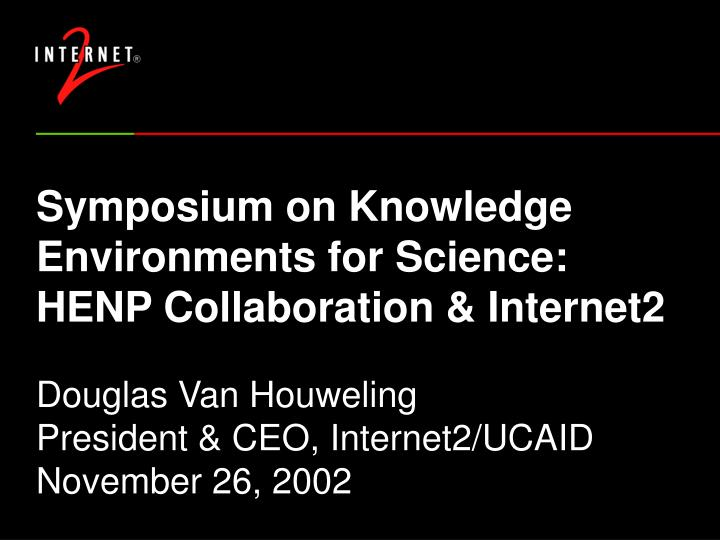 Symposium on knowledge environments for science henp collaboration internet2