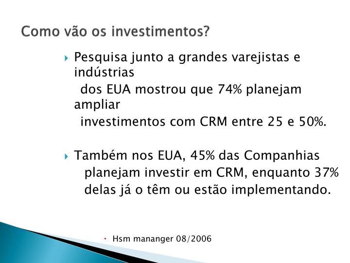 Como vão os investimentos?