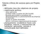 fatores cr ticos de sucesso para um projeto crm