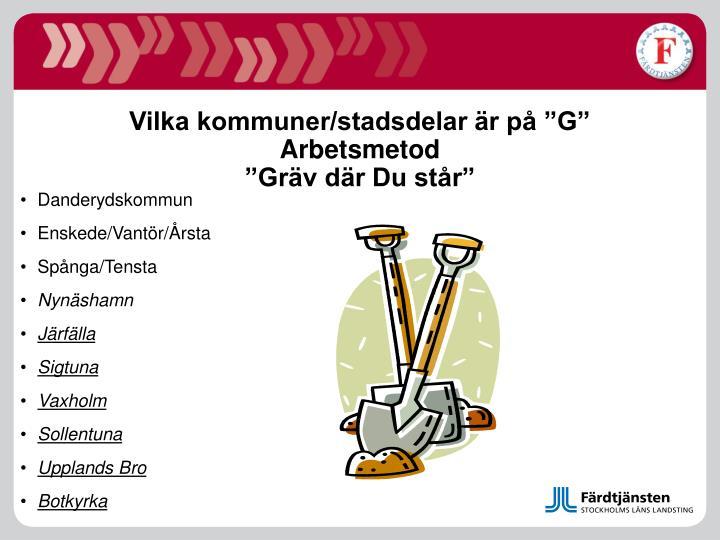 """Vilka kommuner/stadsdelar är på """"G""""                                   Arbetsmetod                                           """"Gräv där Du står"""""""