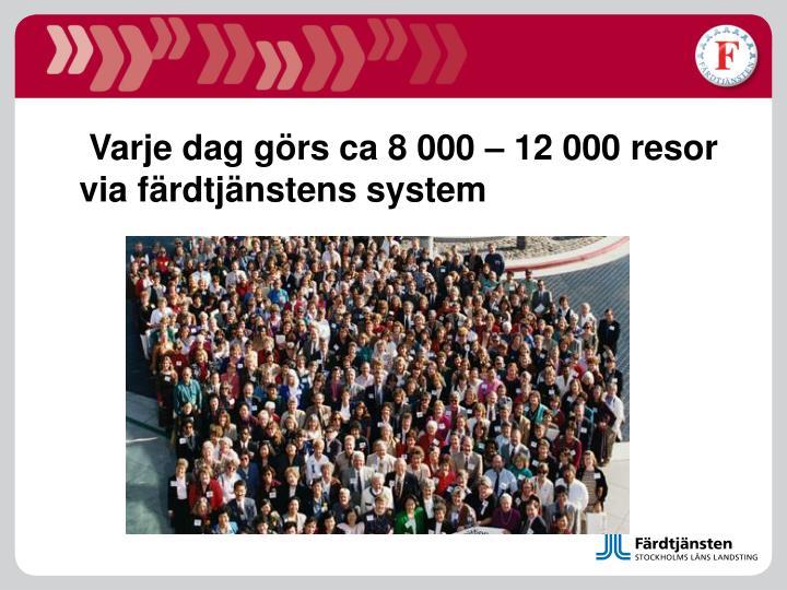 Varje dag görs ca 8 000 – 12 000 resor via färdtjänstens system