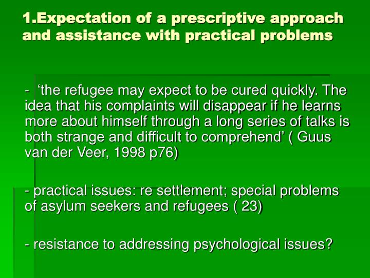 1.Expectation of a prescriptive approach and assistance with practical problems