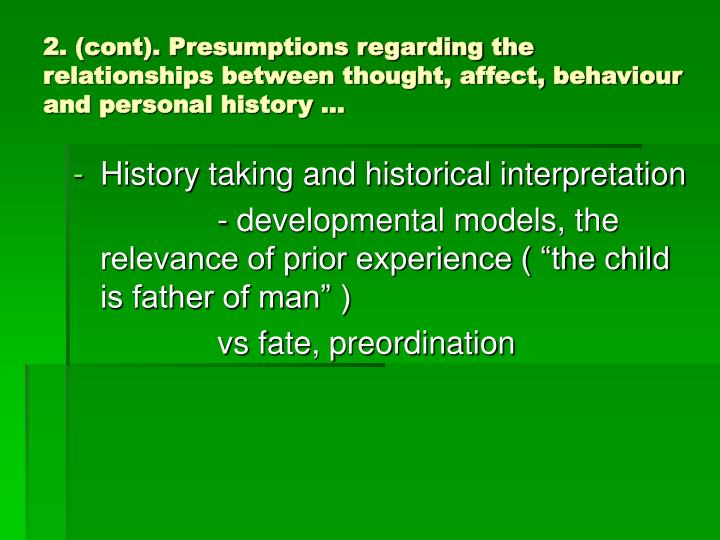 2. (cont). Presumptions regarding the relationships between thought, affect, behaviour and personal history …
