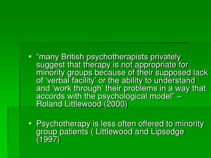 """many British psychotherapists privately suggest that therapy is not appropriate for minority grou..."