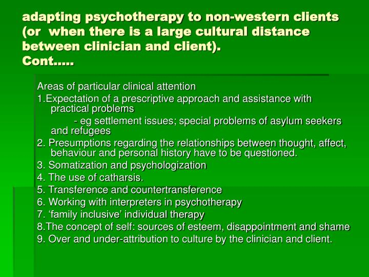adapting psychotherapy to non-western clients (or  when there is a large cultural distance between clinician and client).