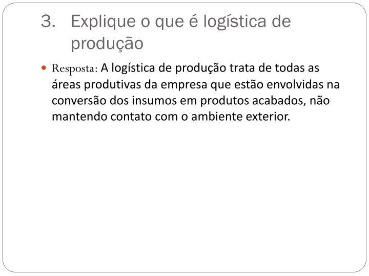 Explique o que é logística de produção