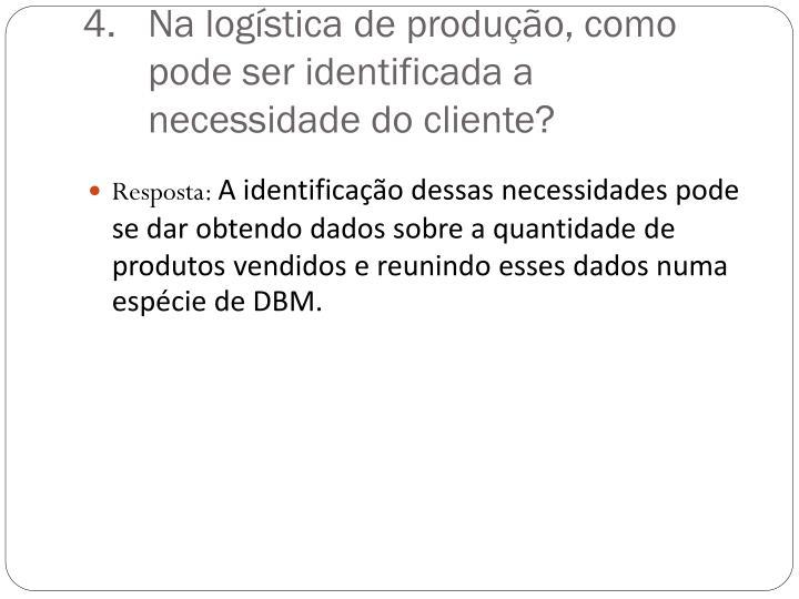 Na logística de produção, como pode ser identificada a necessidade do cliente?