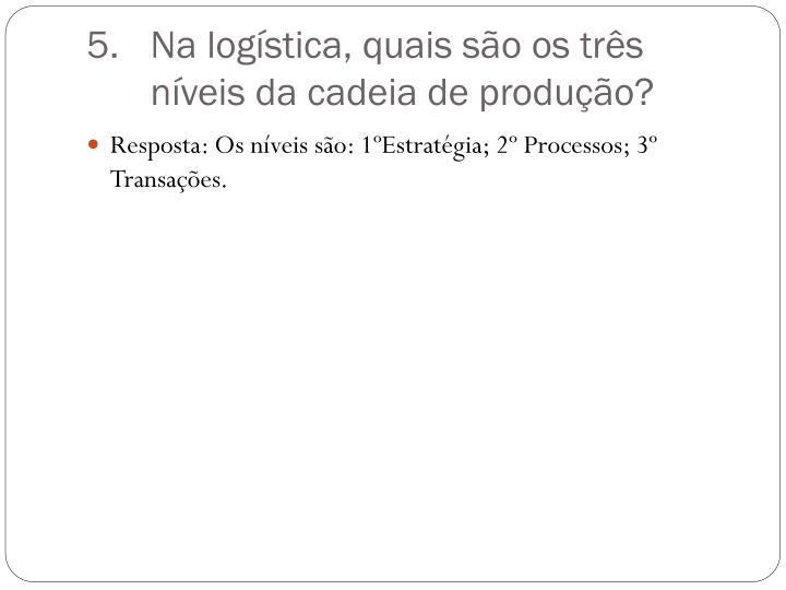 Na logística, quais são os três níveis da cadeia de produção?