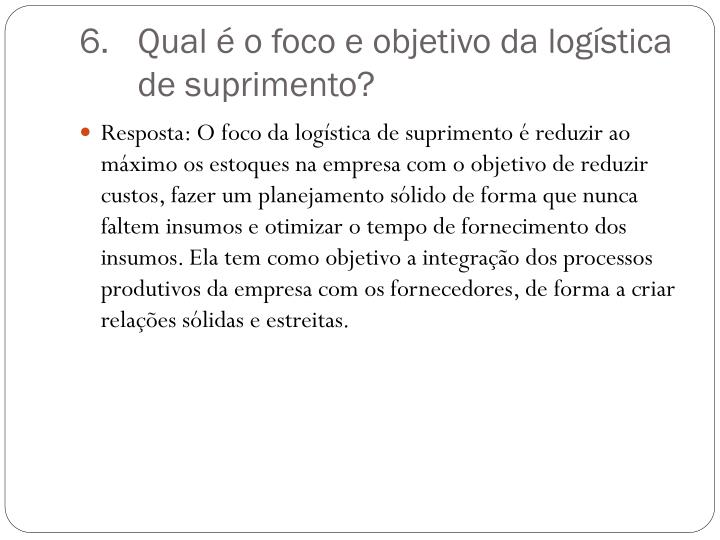 Qual é o foco e objetivo da logística de suprimento?