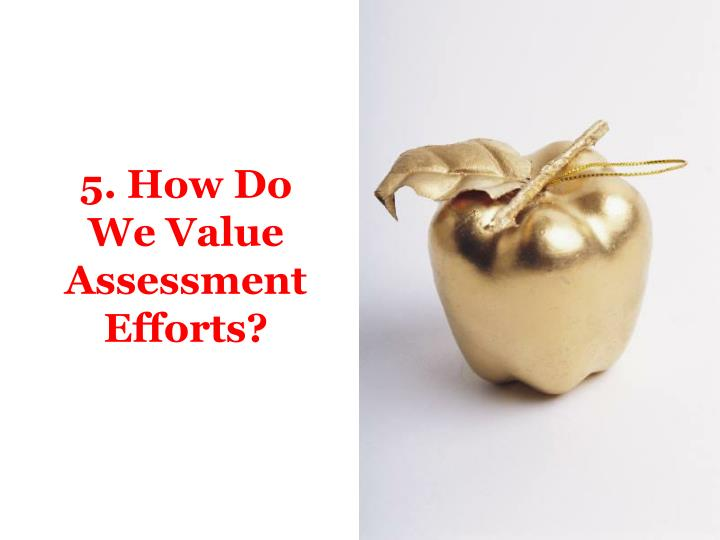 5. How Do We Value Assessment Efforts?