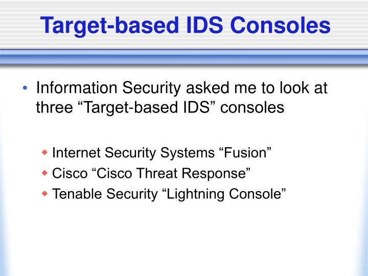 Target-based IDS Consoles
