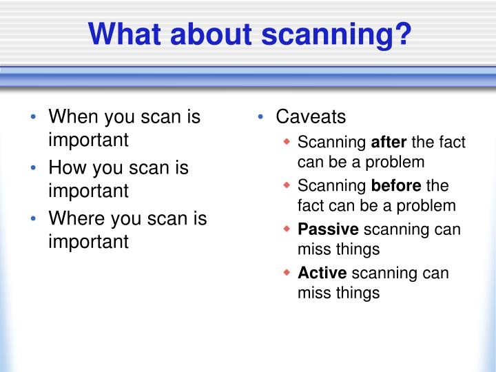 When you scan is important