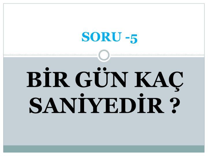 SORU -5