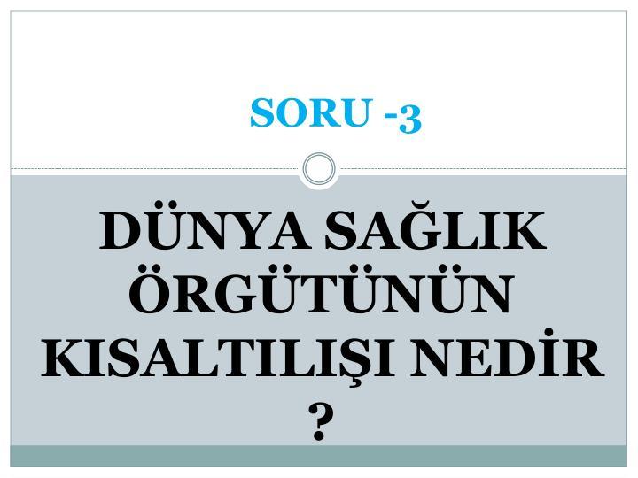 SORU -3