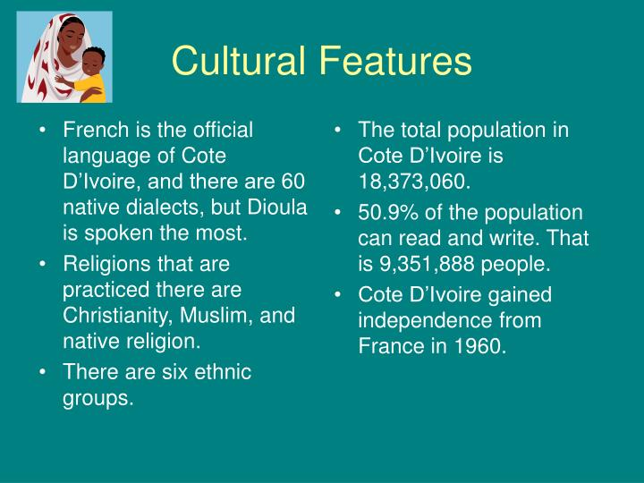 French is the official language of Cote D'Ivoire, and there are 60 native dialects, but Dioula is spoken the most.