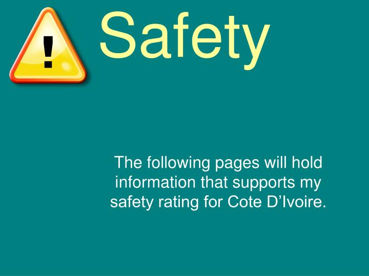 The following pages will hold information that supports my safety rating for Cote D'Ivoire.