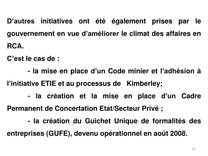 D'autres initiatives ont été également prises par le gouvernement en vue d'améliorer le climat des affaires en RCA.