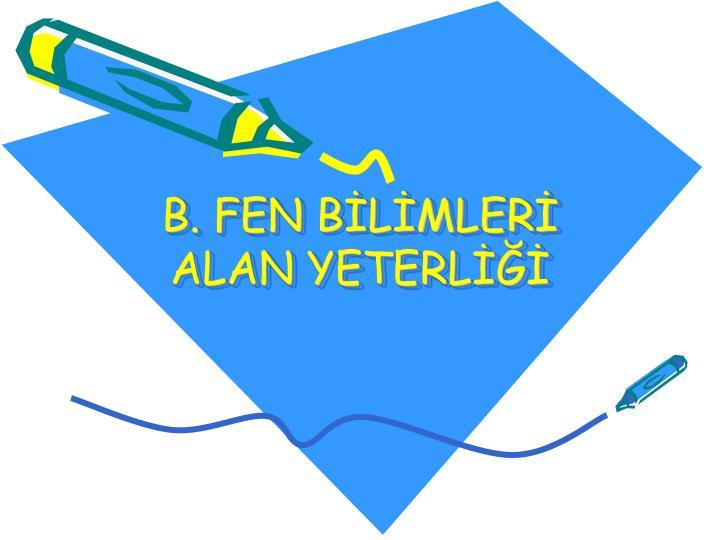 B. FEN BİLİMLERİ ALAN YETERLİĞİ