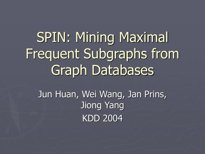 Spin mining maximal frequent subgraphs from graph databases