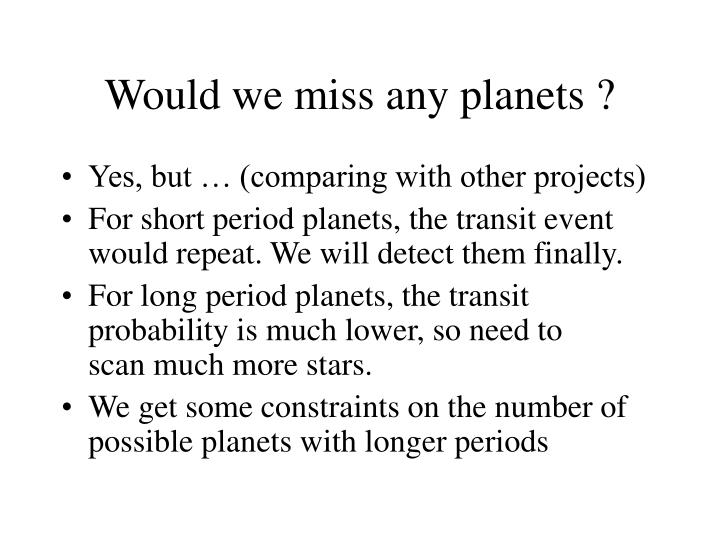 Would we miss any planets ?