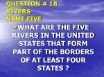 question 18 rivers name five