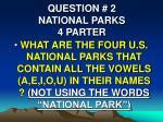 question 2 national parks 4 parter