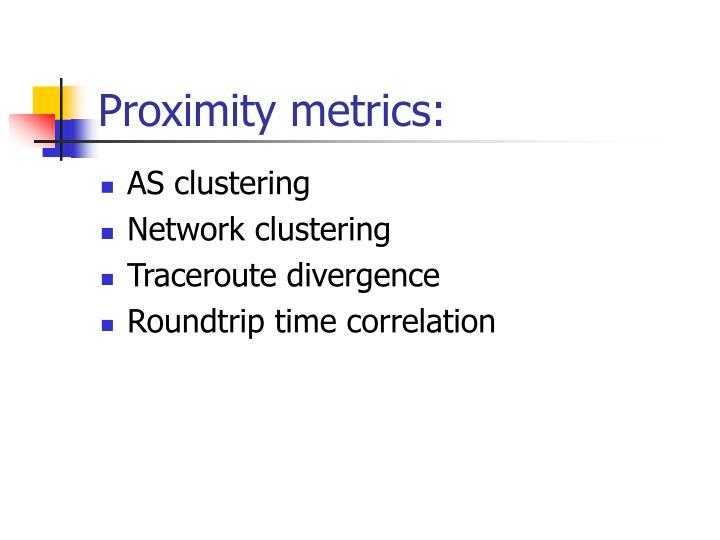 Proximity metrics: