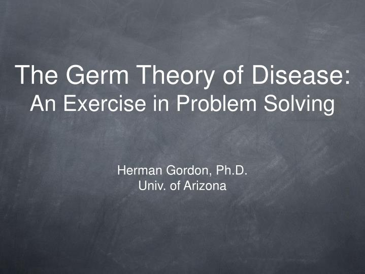 The germ theory of disease an exercise in problem solving