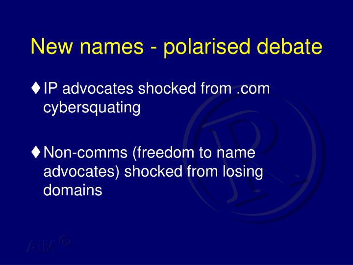 New names - polarised debate