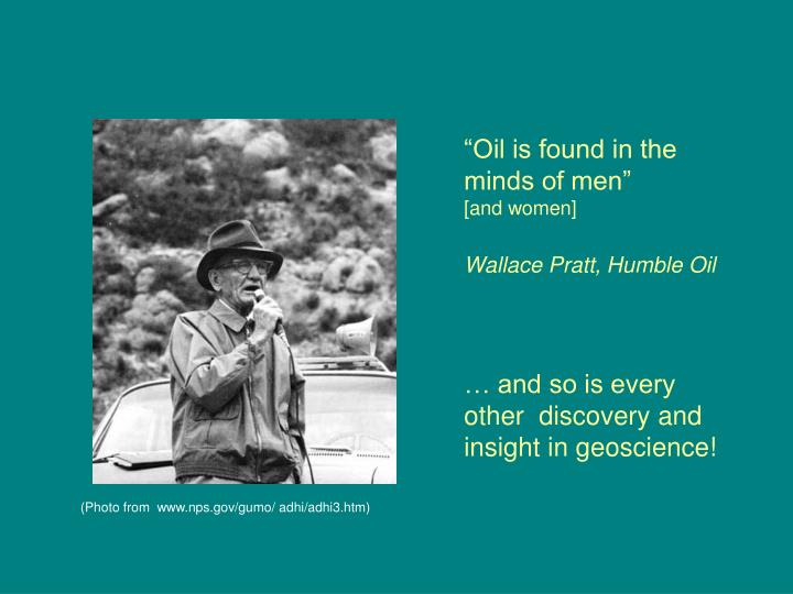 """Oil is found in the minds of men"""