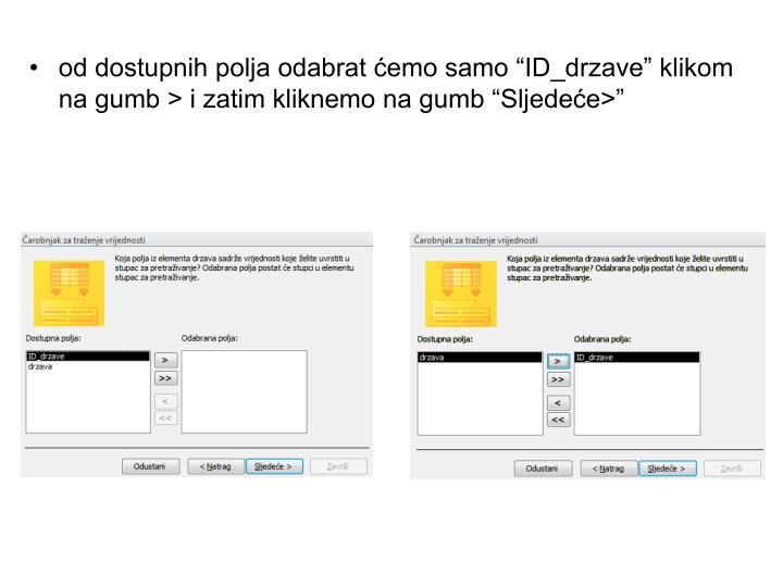 """od dostupnih polja odabrat ćemo samo """"ID_drzave"""" klikom na gumb > i zatim kliknemo na gumb """"Sljedeće>"""""""