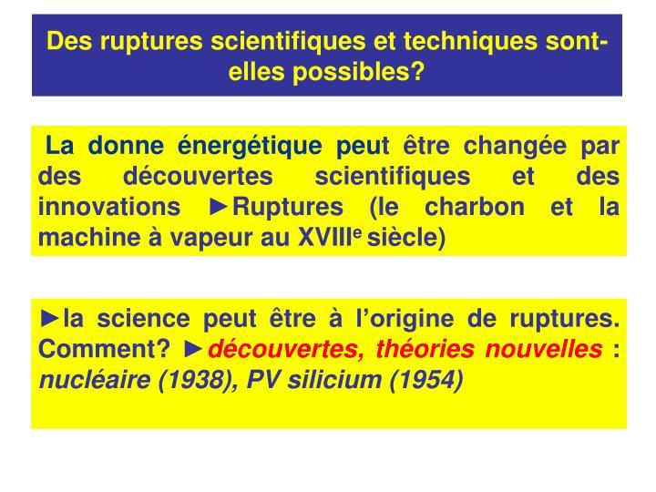 Des ruptures scientifiques et techniques sont-elles possibles?