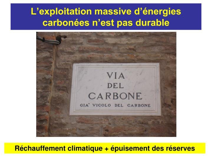 L'exploitation massive d'énergies carbonées n'est pas durable