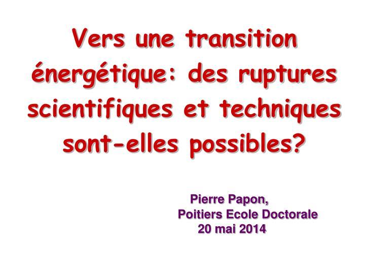 Vers une transition énergétique: des ruptures scientifiques et techniques sont-elles possibles?
