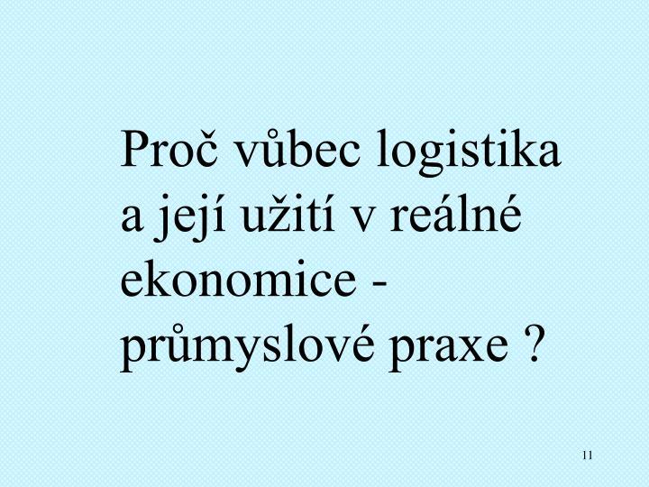 Proč vůbec logistika a její užití v reálné ekonomice - průmyslové praxe ?
