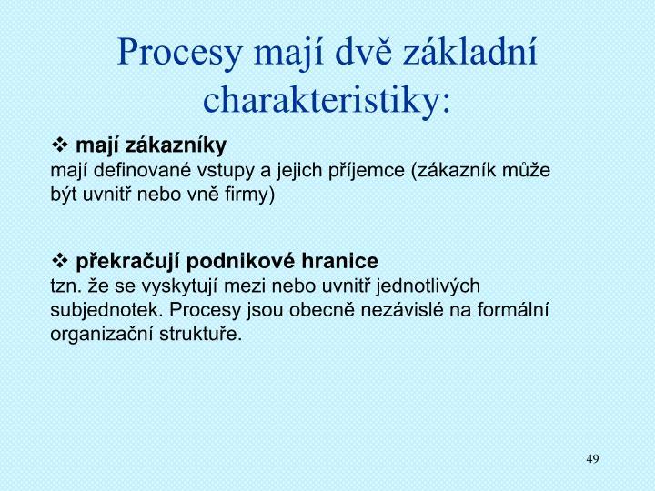 Procesy mají dvě základní charakteristiky: