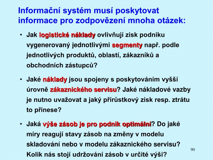 Informační systém musí poskytovat informace pro zodpovězení mnoha otázek: